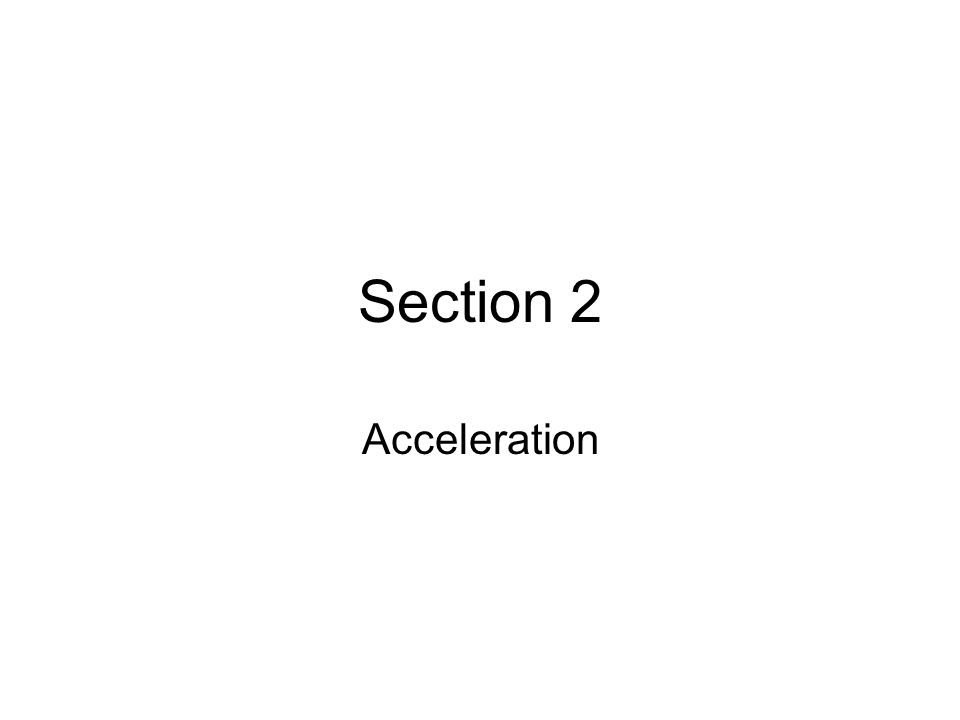 Section 2 Acceleration