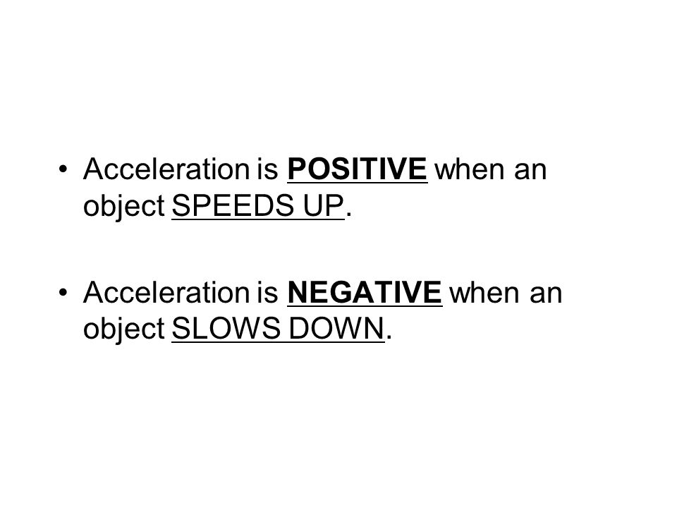 Acceleration is POSITIVE when an object SPEEDS UP.