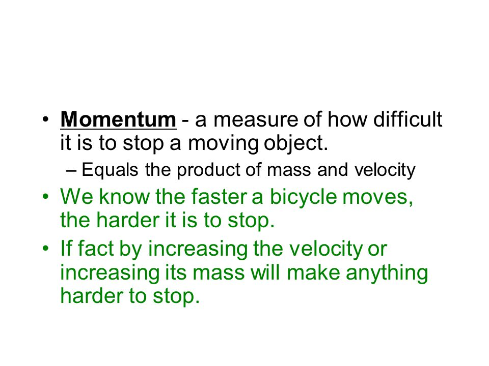Momentum - a measure of how difficult it is to stop a moving object.