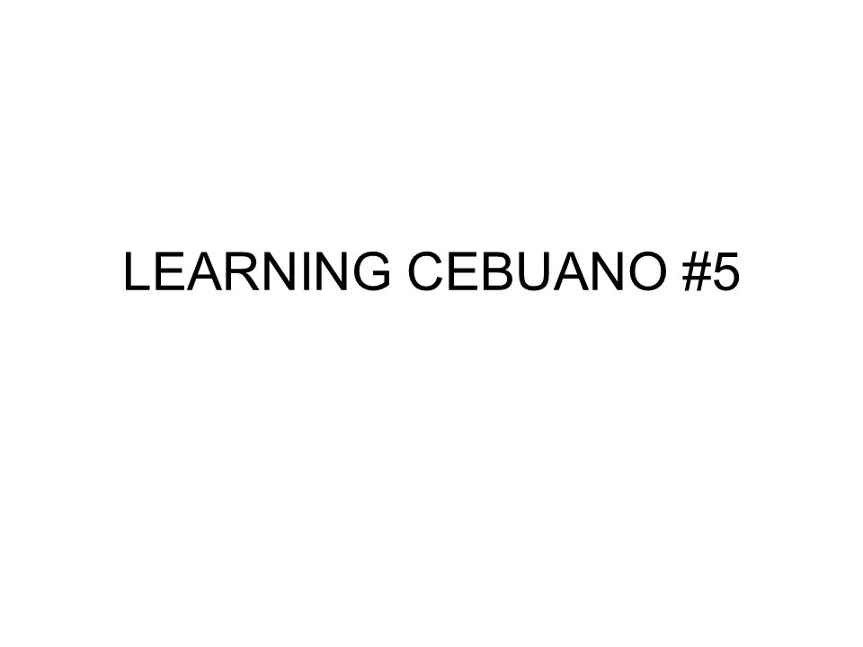 LEARNING CEBUANO #5