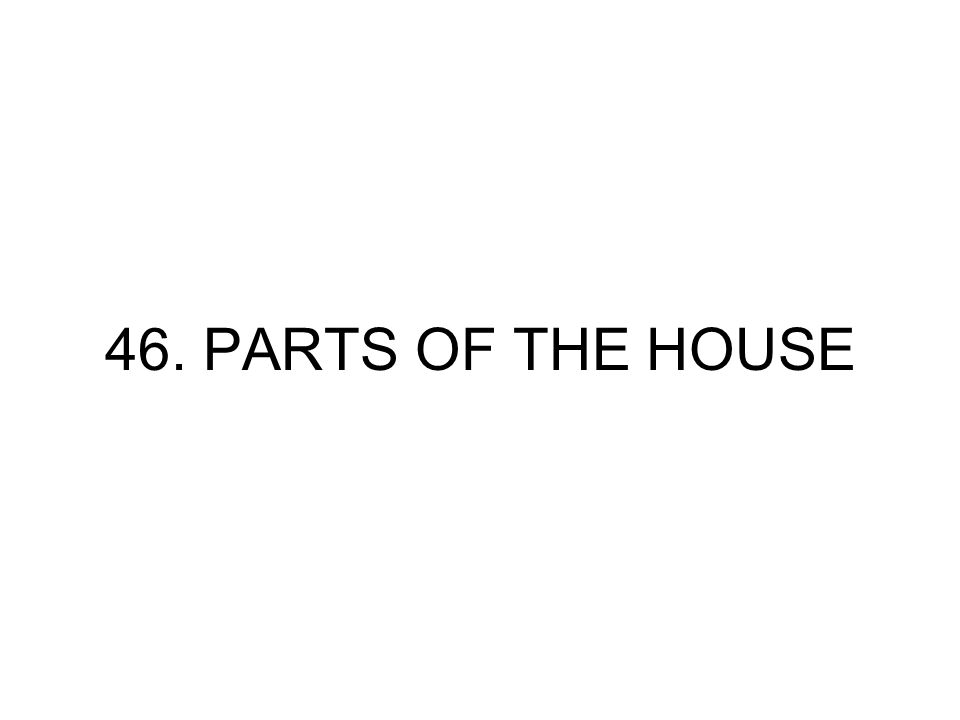 46. PARTS OF THE HOUSE