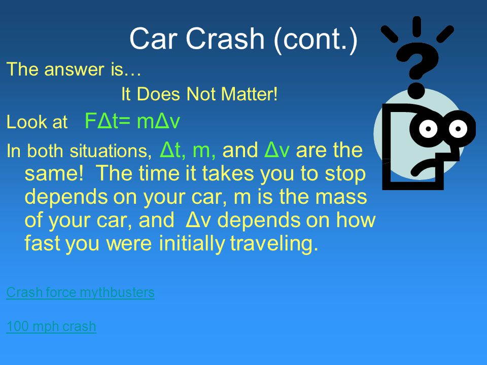 Car Crash (cont.) The answer is… It Does Not Matter.