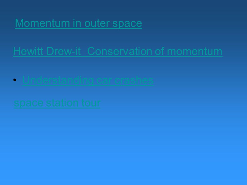 Momentum in outer space Understanding car crashes Hewitt Drew-it Conservation of momentum space station tour