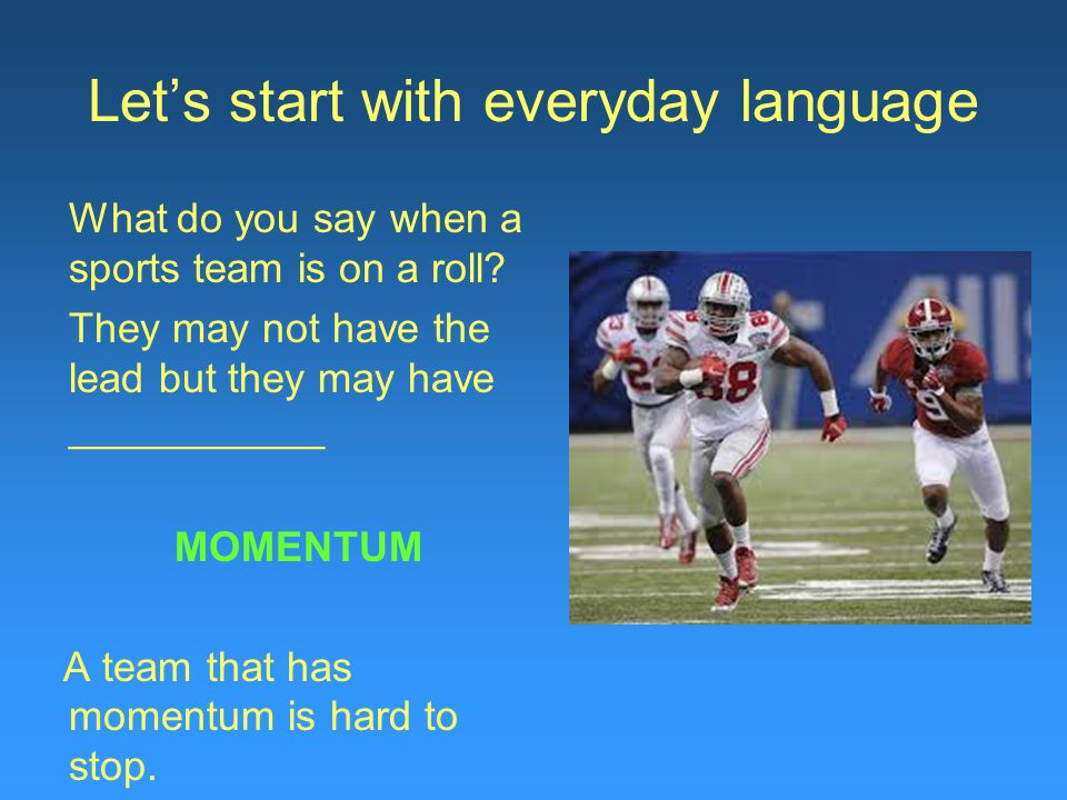 Let's start with everyday language What do you say when a sports team is on a roll.