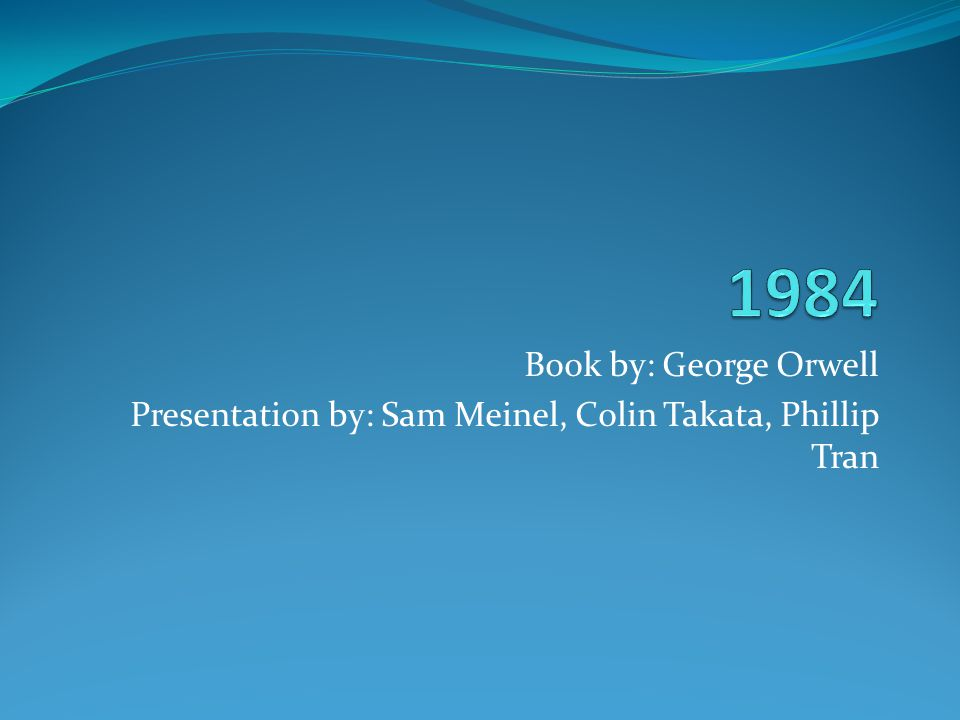 Book by: George Orwell Presentation by: Sam Meinel, Colin Takata, Phillip Tran