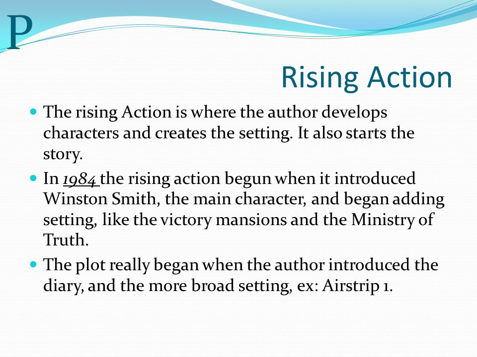 Rising Action The rising Action is where the author develops characters and creates the setting.