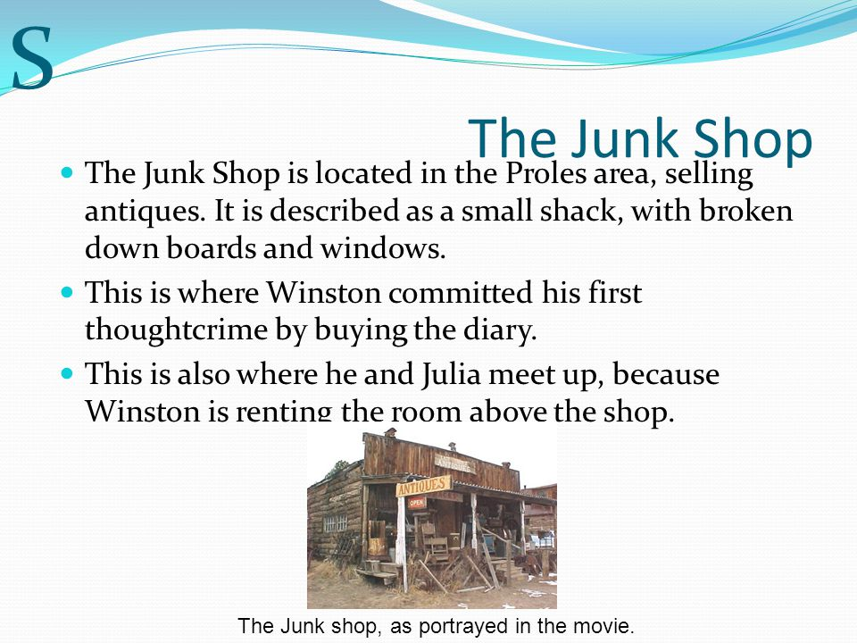 The Junk Shop The Junk Shop is located in the Proles area, selling antiques.