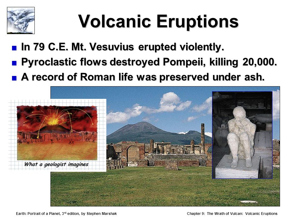 Chapter 9: The Wrath of Vulcan: Volcanic Eruptions Earth: Portrait of a Planet, 3 rd edition, by Stephen Marshak  In 79 C.E.