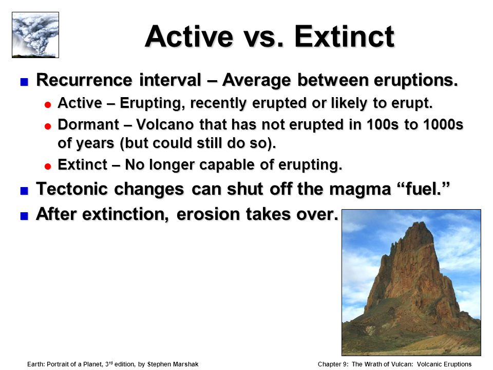 Chapter 9: The Wrath of Vulcan: Volcanic Eruptions Earth: Portrait of a Planet, 3 rd edition, by Stephen Marshak Active vs.