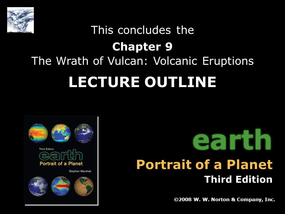 Chapter 9: The Wrath of Vulcan: Volcanic Eruptions Earth: Portrait of a Planet, 3 rd edition, by Stephen Marshak ©2008 W. W. Norton & Company, Inc. Po