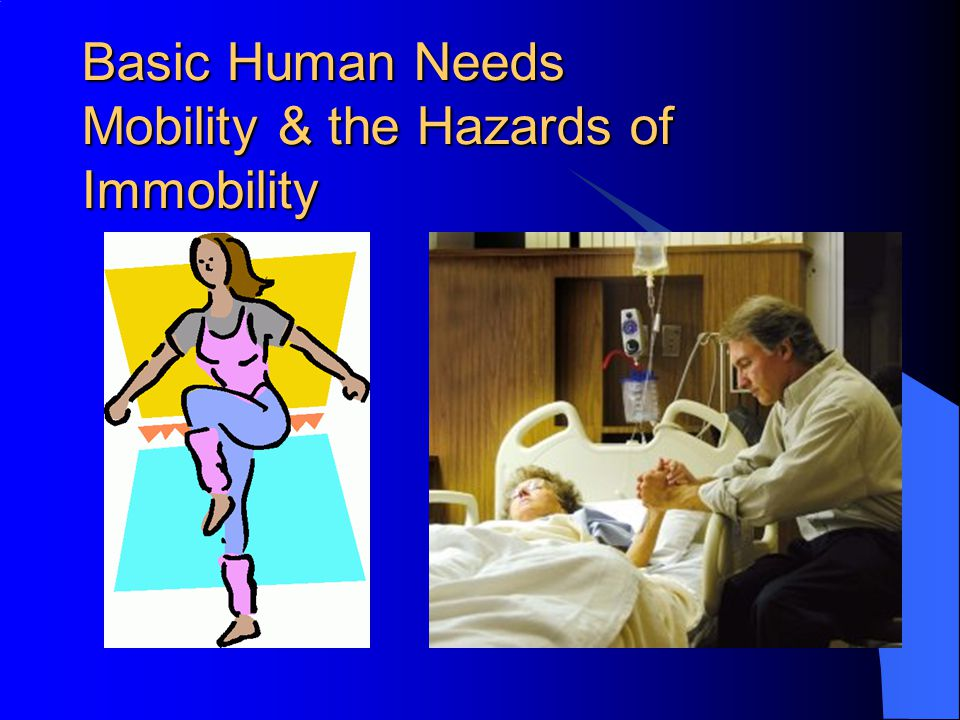 Mobility serves many purposes Performance of ADL Satisfaction of basic needs Self-defense Expression of emotion Recreational activities Need intact & functioning M/S & nervous system to achieve mobility