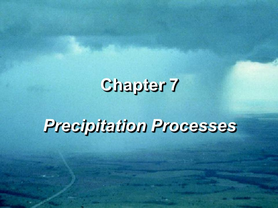 Chapter 7 Precipitation Processes Chapter 7 Precipitation Processes