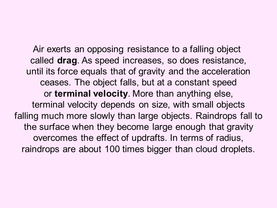 Air exerts an opposing resistance to a falling object called drag.