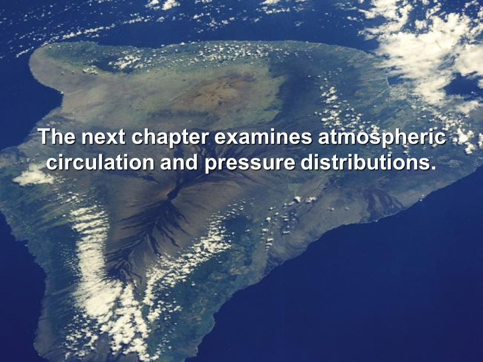 The next chapter examines atmospheric circulation and pressure distributions circulation and pressure distributions.