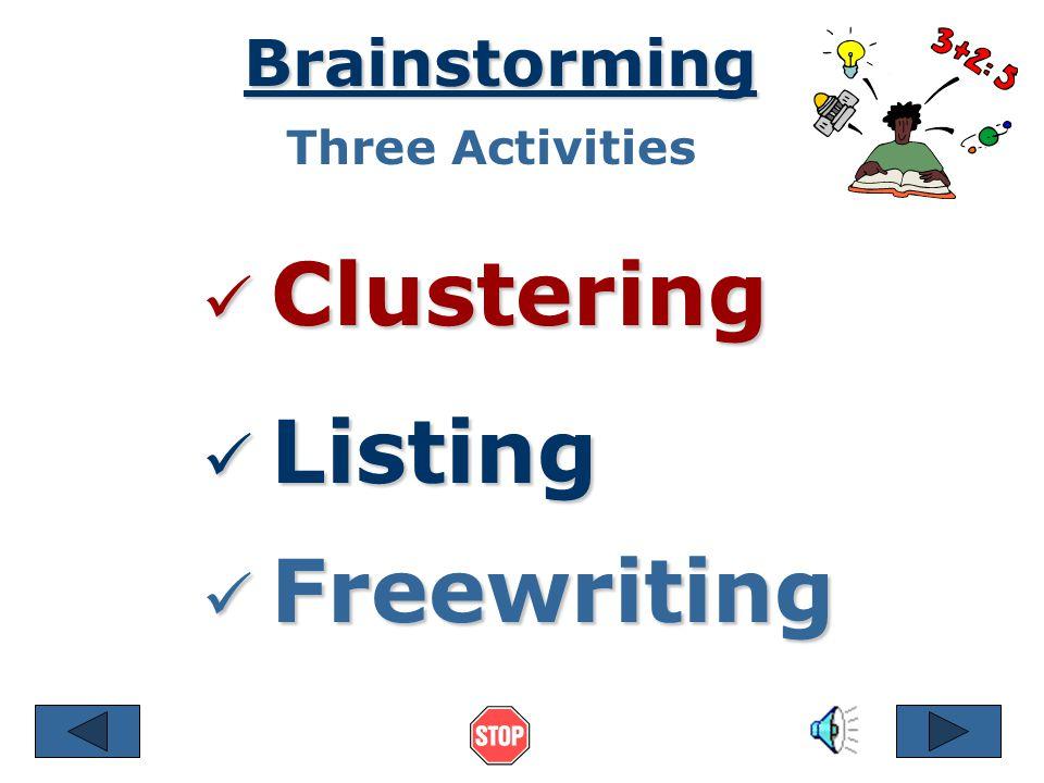 Clustering Clustering Brainstorming Listing Listing Freewriting Freewriting Three Activities
