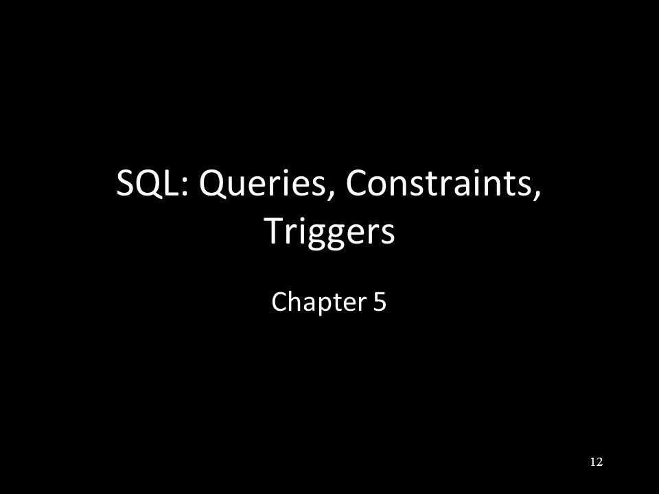 12 SQL: Queries, Constraints, Triggers Chapter 5