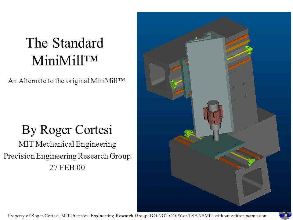 Property of Roger Cortesi, MIT Precision Engineering Research Group. DO NOT COPY or TRANSMIT without written permission. The Standard MiniMill™ An Alt