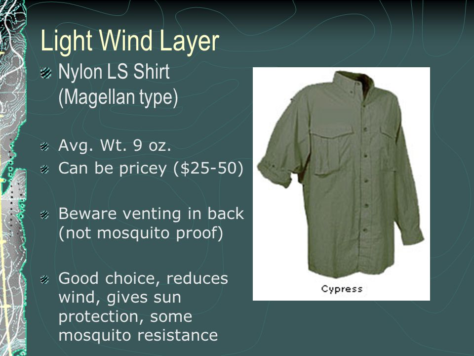 Light Wind Layer Nylon LS Shirt (Magellan type) Avg. Wt. 9 oz. Can be pricey ($25-50) Beware venting in back (not mosquito proof) Good choice, reduces