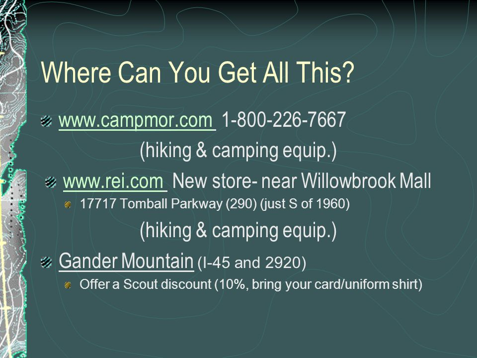 Where Can You Get All This? www.campmor.comwww.campmor.com 1-800-226-7667 (hiking & camping equip.) www.rei.comwww.rei.com New store- near Willowbrook