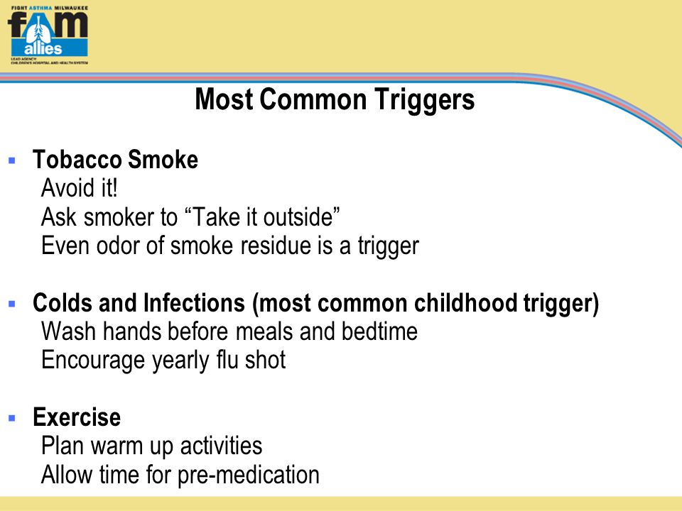 Most Common Triggers  Tobacco Smoke Avoid it.