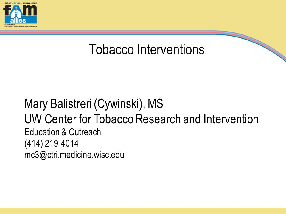 Tobacco Interventions Mary Balistreri (Cywinski), MS UW Center for Tobacco Research and Intervention Education & Outreach (414) 219-4014 mc3@ctri.medicine.wisc.edu