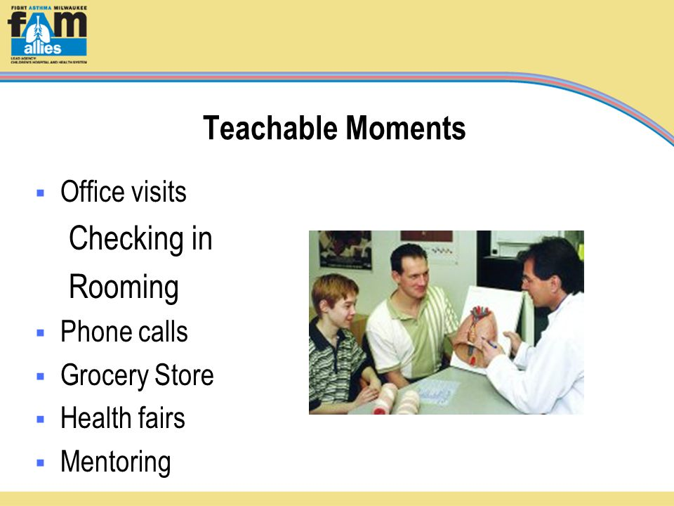 Teachable Moments  Office visits Checking in Rooming  Phone calls  Grocery Store  Health fairs  Mentoring