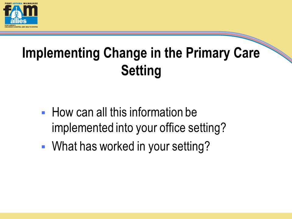 Implementing Change in the Primary Care Setting  How can all this information be implemented into your office setting.