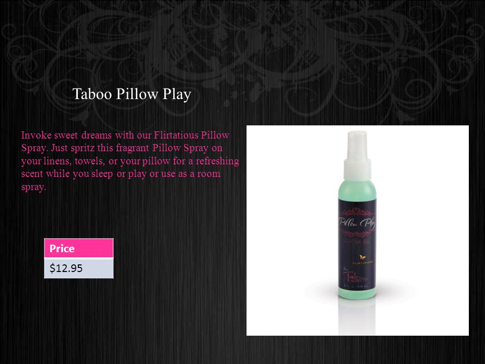 Taboo Pillow Play Invoke sweet dreams with our Flirtatious Pillow Spray.