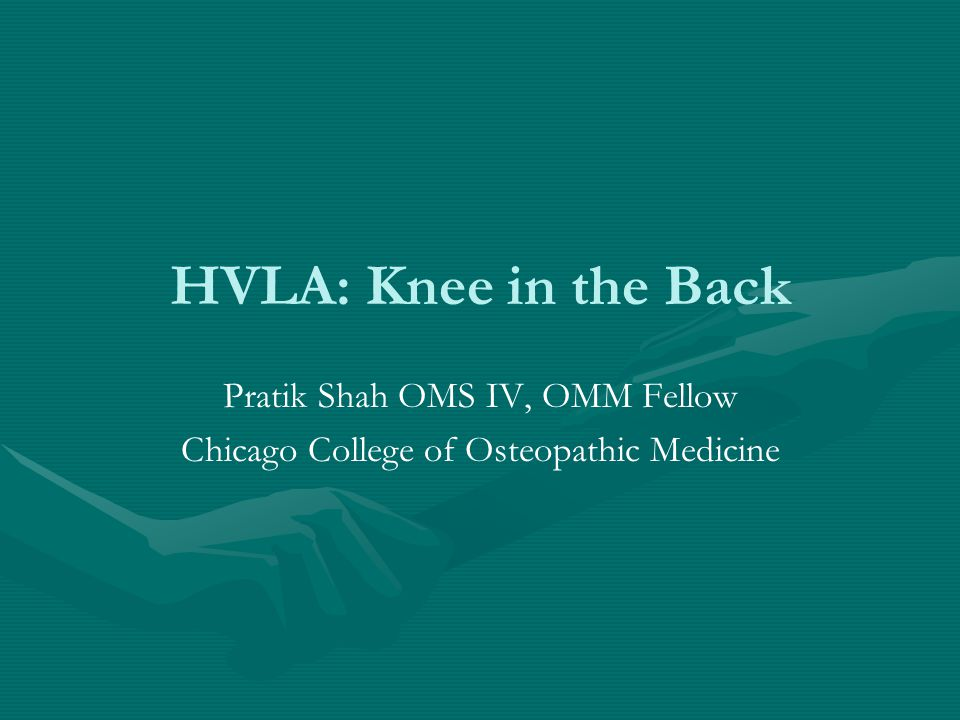 HVLA: Knee in the Back Pratik Shah OMS IV, OMM Fellow Chicago College of Osteopathic Medicine
