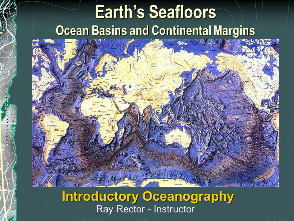 OCEAN BASINS and CONTINENTAL PLATFORMS Key Concepts I.