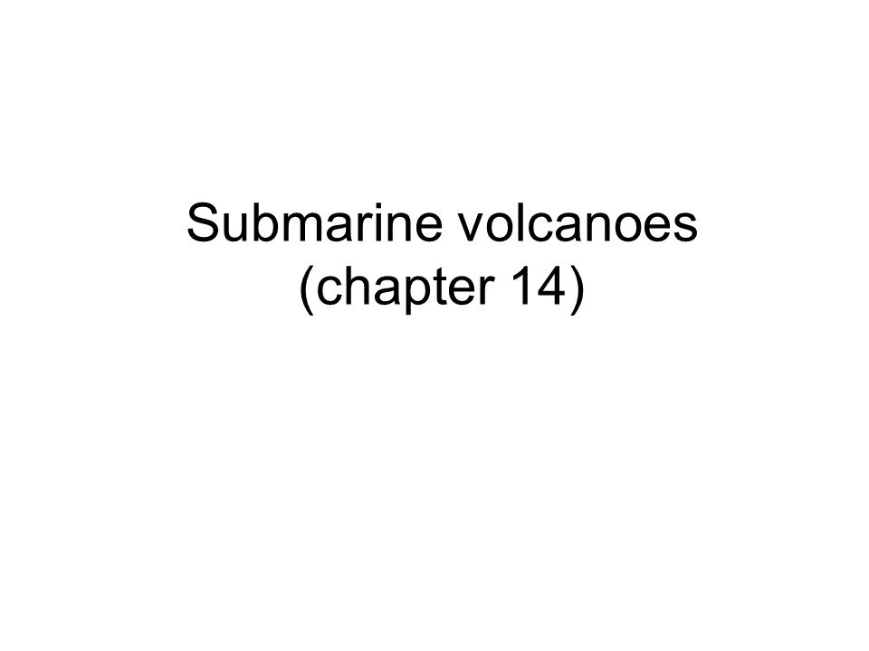 Submarine volcanoes (chapter 14)