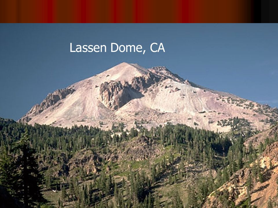 2. Lava Dome: very, thick felsic/silisic lava moves up slowly under immense pressure –Ex: Lassen Peak, CA, inside of Mt. St. Helens Old volcano Dome