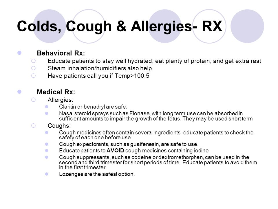 Colds, Cough & Allergies- RX Behavioral Rx:  Educate patients to stay well hydrated, eat plenty of protein, and get extra rest  Steam inhalation/hum