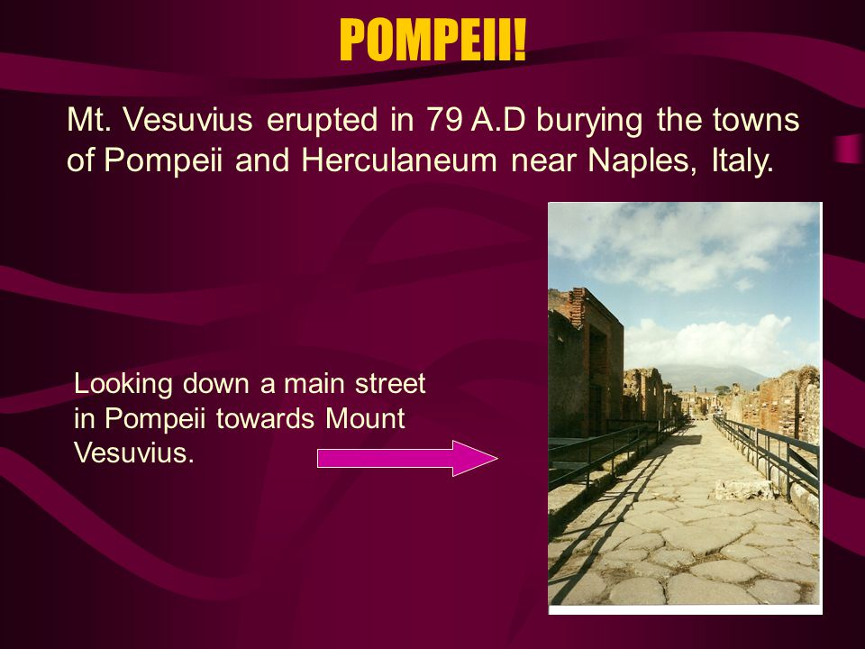 POMPEII! Mt. Vesuvius erupted in 79 A.D burying the towns of Pompeii and Herculaneum near Naples, Italy. Looking down a main street in Pompeii towards
