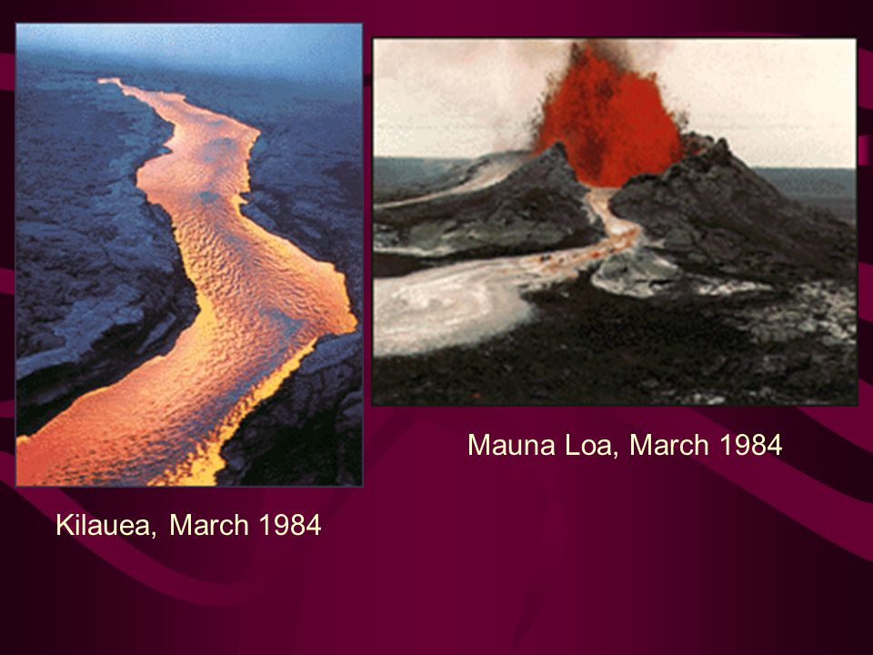 Kilauea, March 1984 Mauna Loa, March 1984