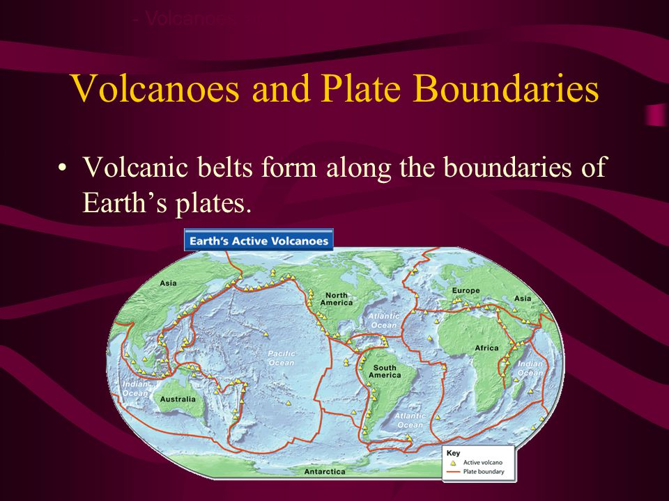 Volcanoes and Plate Boundaries Volcanoes often form where two oceanic plates collide or where an oceanic plate collides with a continental plate.