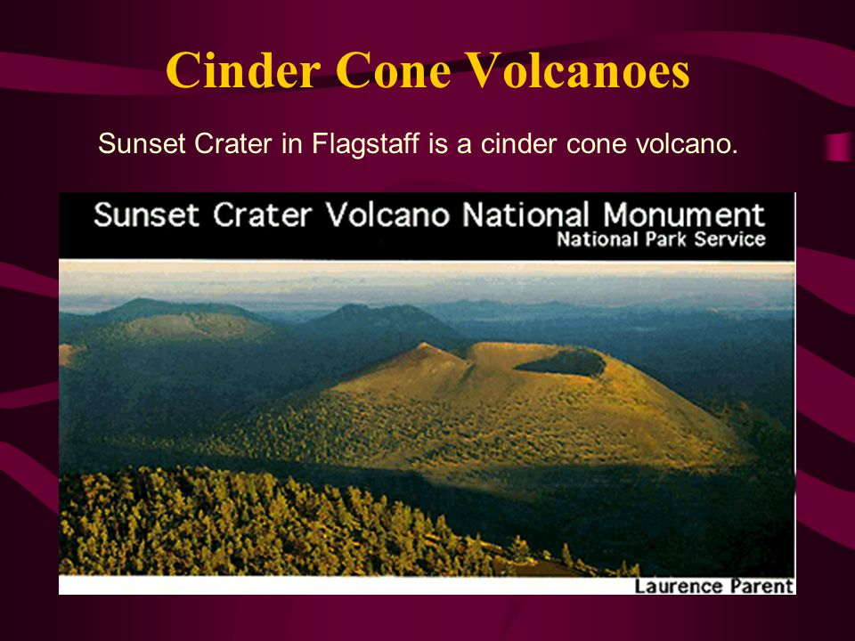 Cinder Cone Volcanoes Sunset Crater in Flagstaff is a cinder cone volcano.