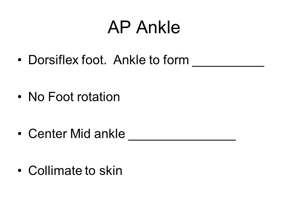 AP Ankle Dorsiflex foot.