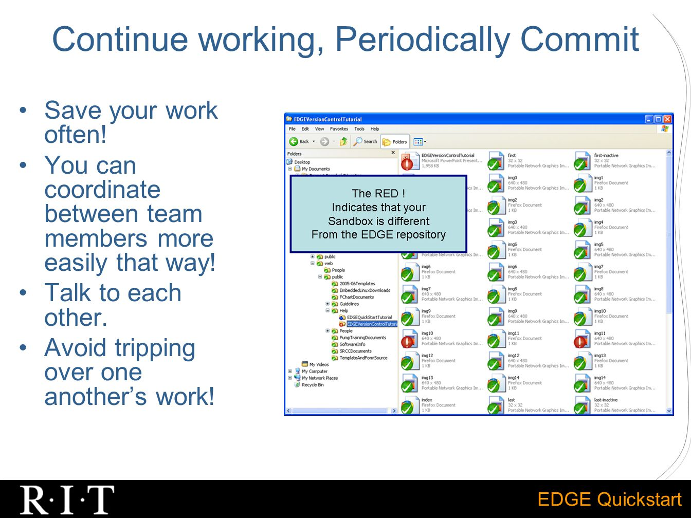 EDGE Quickstart Continue working, Periodically Commit Save your work often! You can coordinate between team members more easily that way! Talk to each