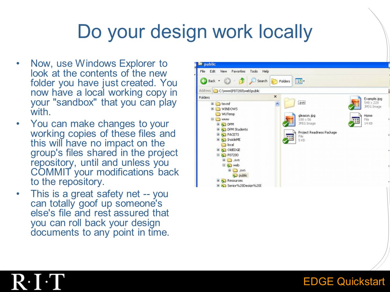 EDGE Quickstart Do your design work locally Now, use Windows Explorer to look at the contents of the new folder you have just created.