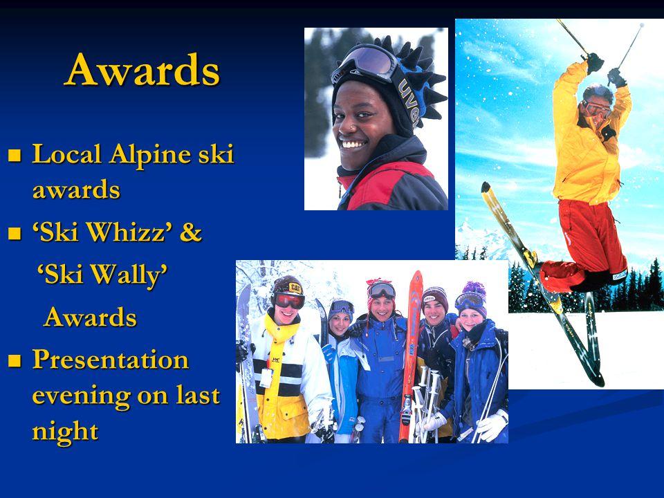 Awards Local Alpine ski awards Local Alpine ski awards 'Ski Whizz' & 'Ski Whizz' & 'Ski Wally' 'Ski Wally' Awards Awards Presentation evening on last night Presentation evening on last night