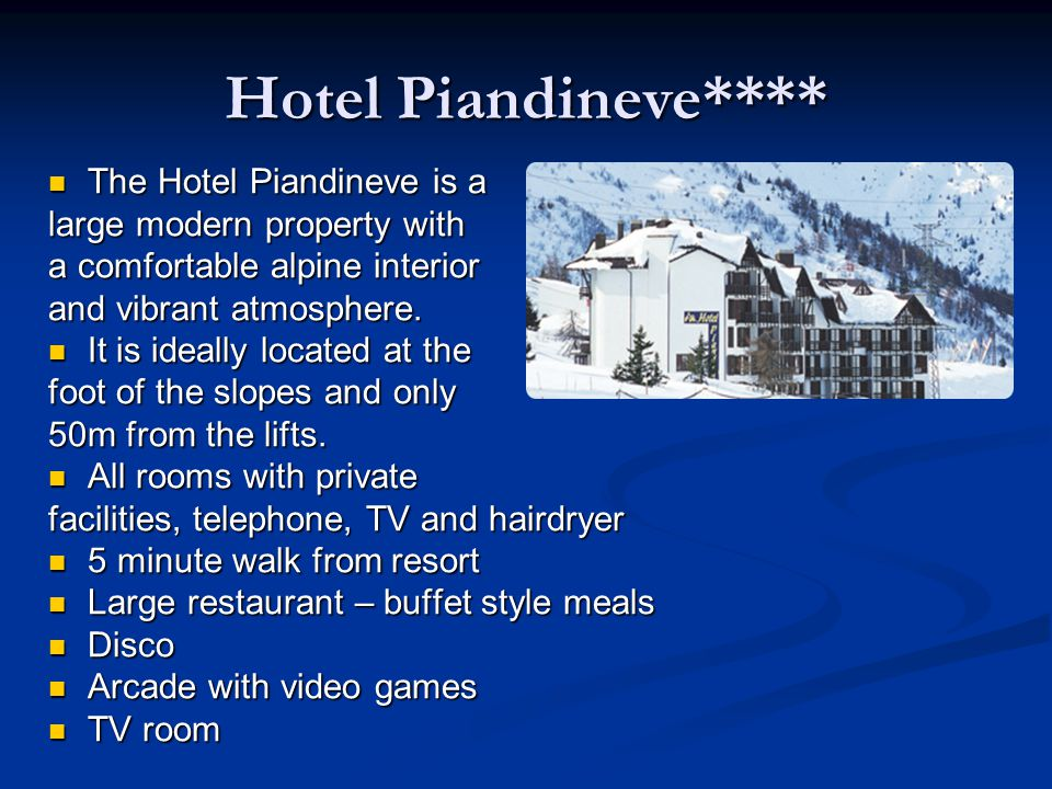 Hotel Piandineve**** The Hotel Piandineve is a The Hotel Piandineve is a large modern property with a comfortable alpine interior and vibrant atmosphere.