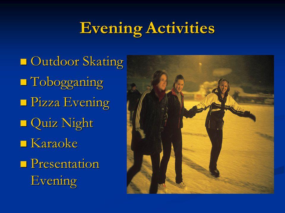 Evening Activities Outdoor Skating Tobogganing Pizza Evening Quiz Night Karaoke Presentation Evening