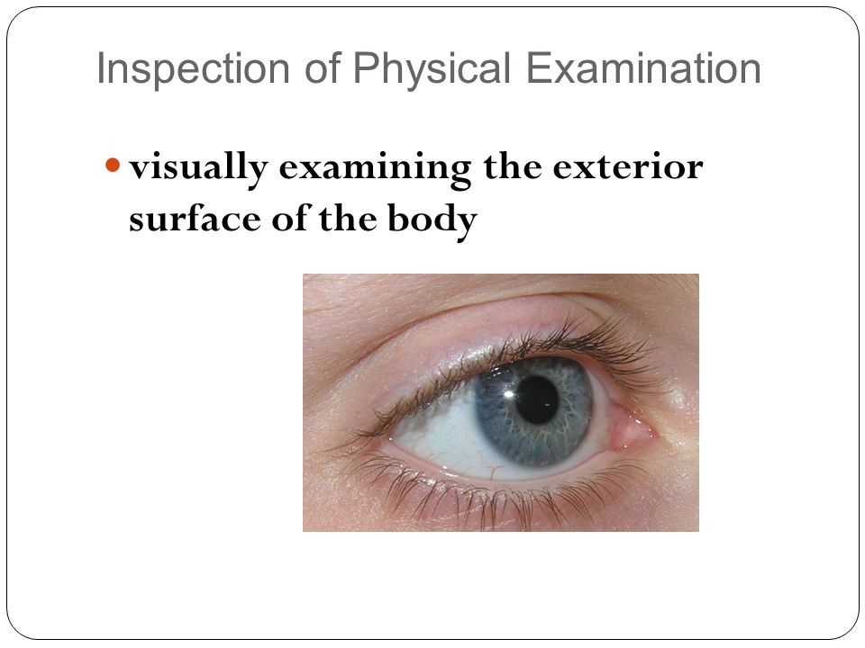 Inspection of Physical Examination visually examining the exterior surface of the body