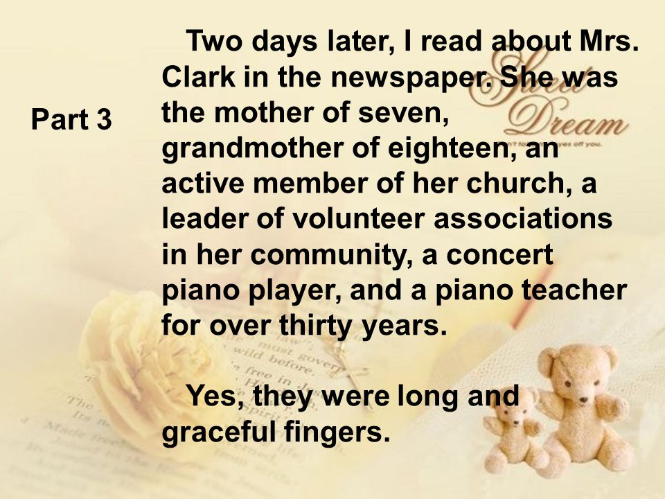 Two days later, I read about Mrs. Clark in the newspaper. She was the mother of seven, grandmother of eighteen, an active member of her church, a lead