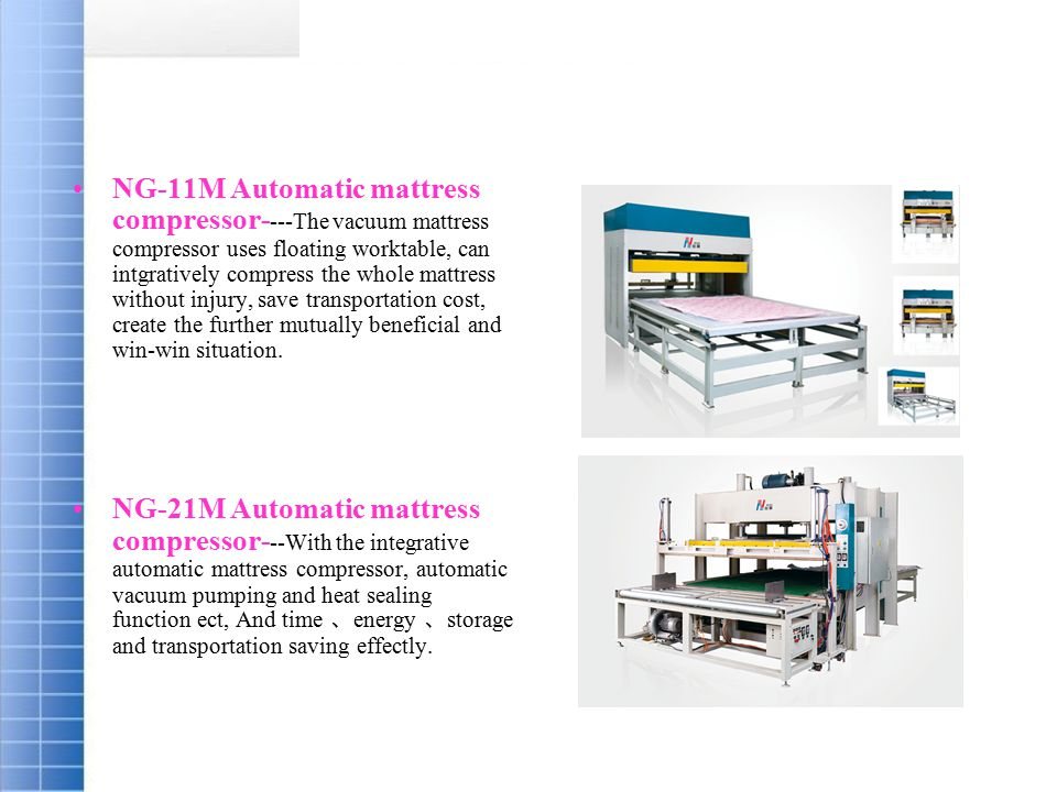 NG-11M Automatic mattress compressor- ---The vacuum mattress compressor uses floating worktable, can intgratively compress the whole mattress without injury, save transportation cost, create the further mutually beneficial and win-win situation.