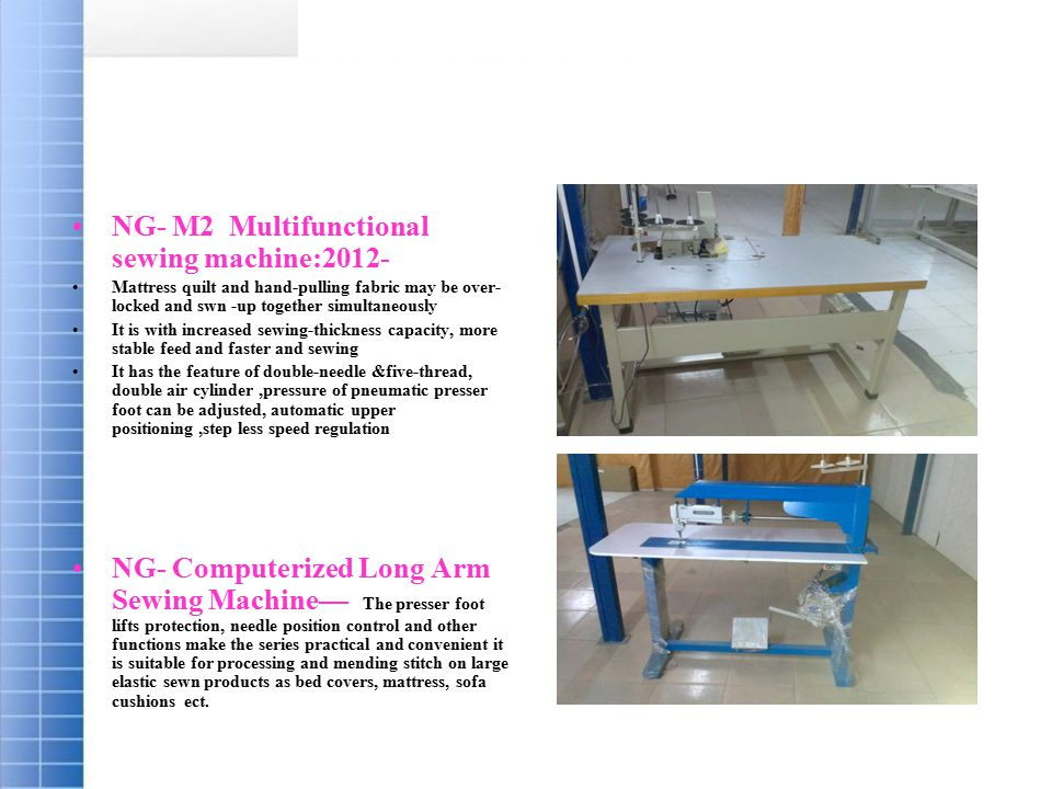 NG- M2 Multifunctional sewing machine:2012- Mattress quilt and hand-pulling fabric may be over- locked and swn -up together simultaneously It is with
