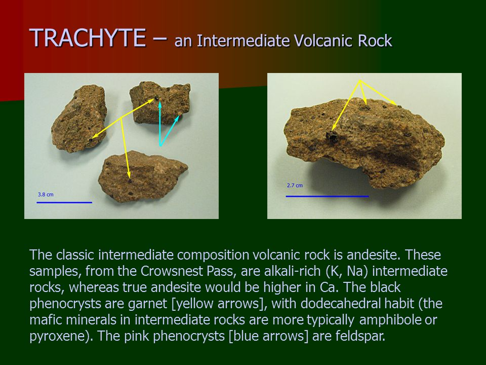 TRACHYTE – an Intermediate Volcanic Rock The classic intermediate composition volcanic rock is andesite.