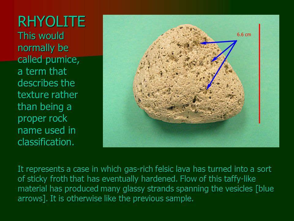 RHYOLITE This would normally be called pumice, a term that describes the texture rather than being a proper rock name used in classification.
