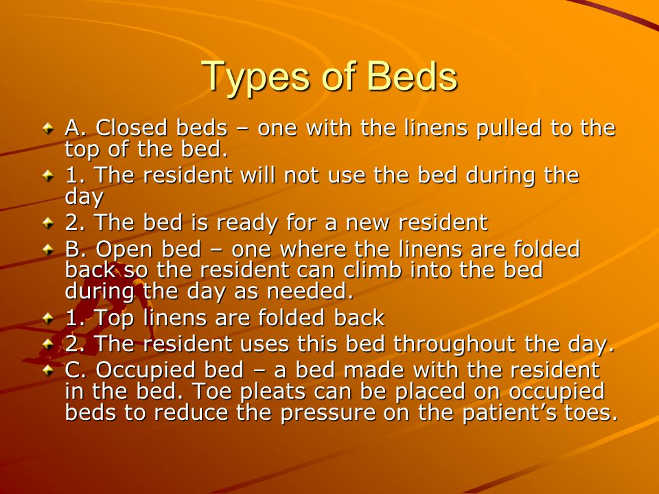 Bedmaking D.Unoccupied bed – a bed made without the resident in the bed.